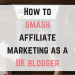 How to smash affiliate marketing as a UK blogger Facebook