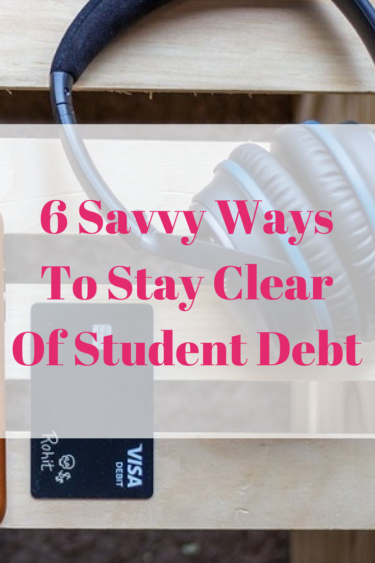 6 Savvy Ways to Steer Clear of Student Debt
