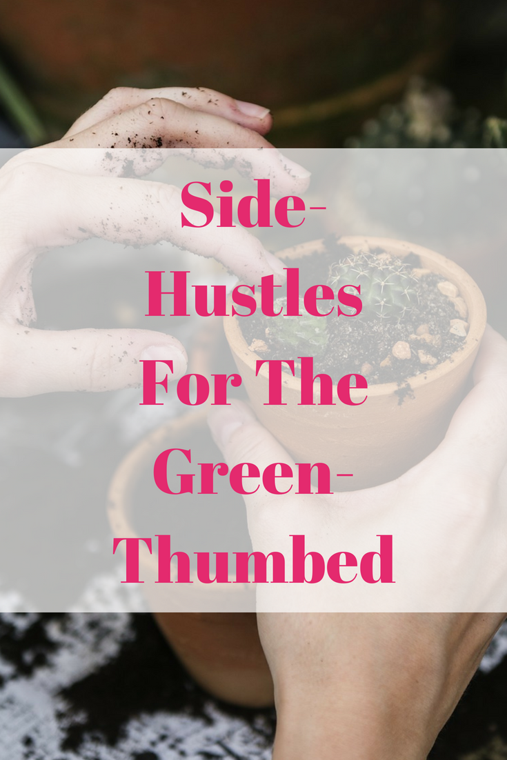 Side-Hustles For The Green-Thumbed