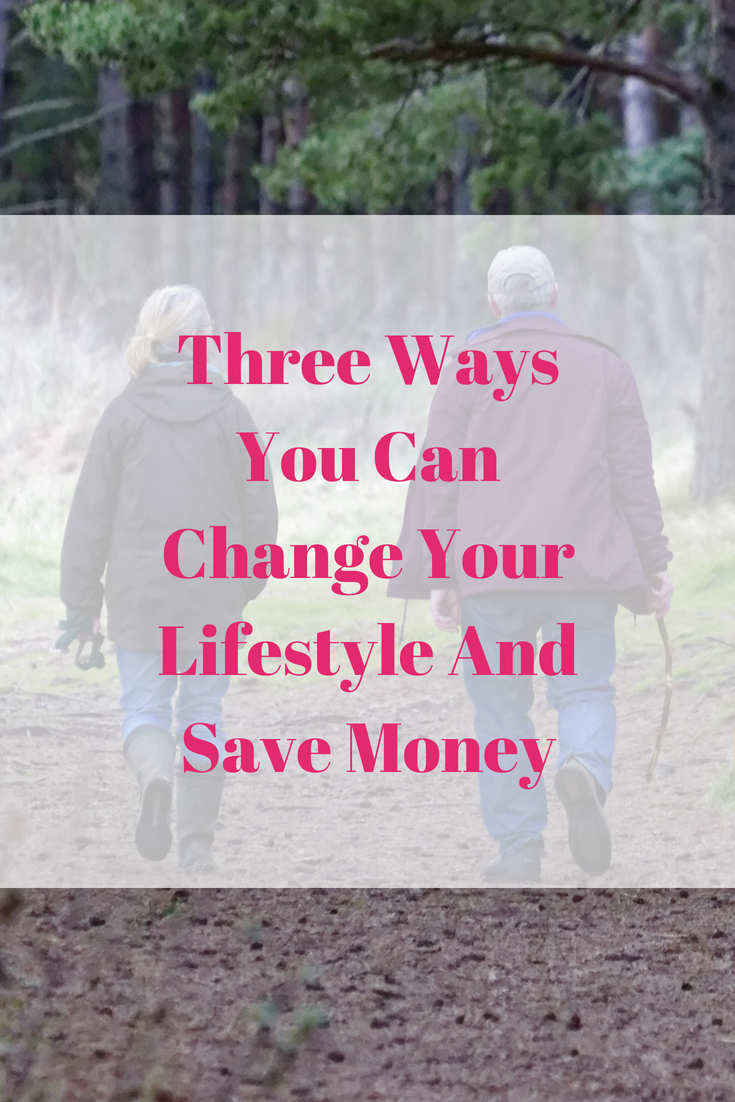 Three Ways You Can Change Your Lifestyle And Save Money