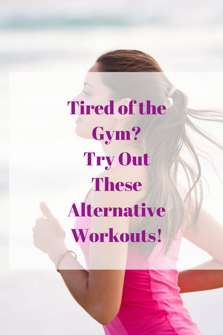 There are plenty of other options out there for you to consider rather than going to the gym.