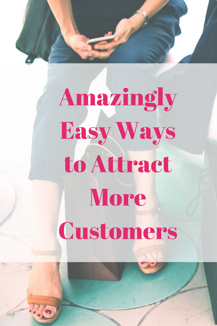 Amazingly Easy Ways to Attract More Customers