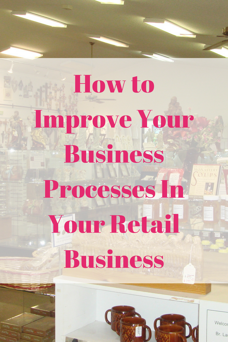 How to Improve Your Business Processes In Your Retail Business