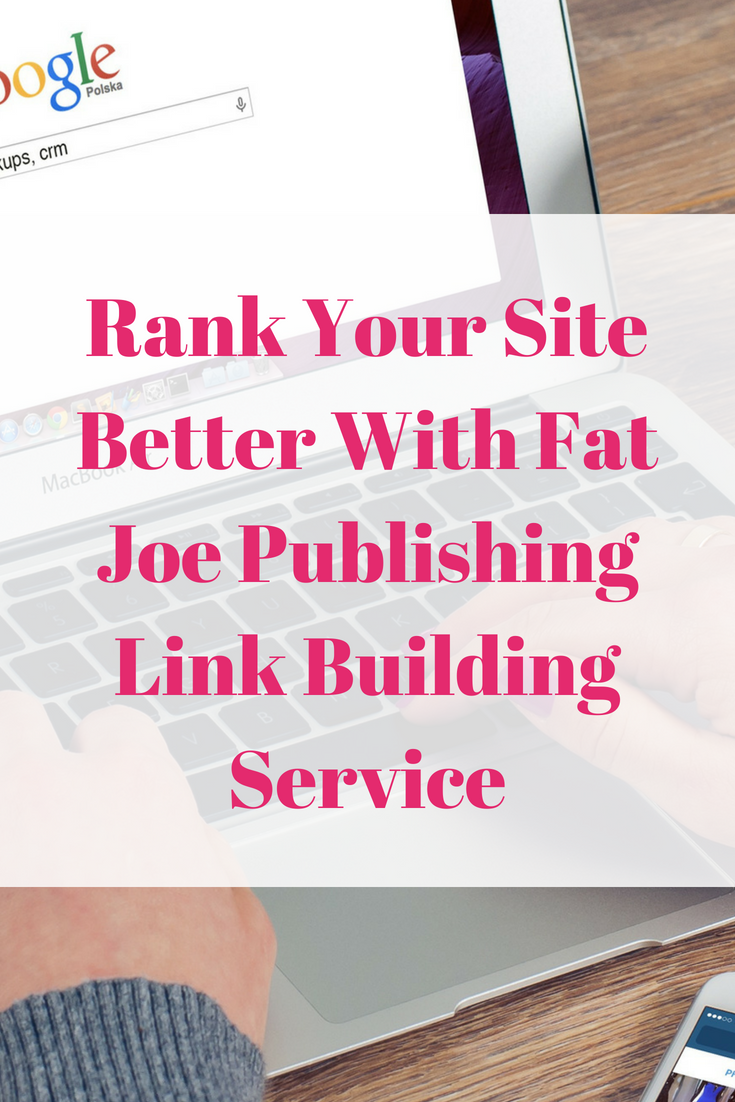 Rank Your Site Better With Fat Joe Publishing Link Building Service