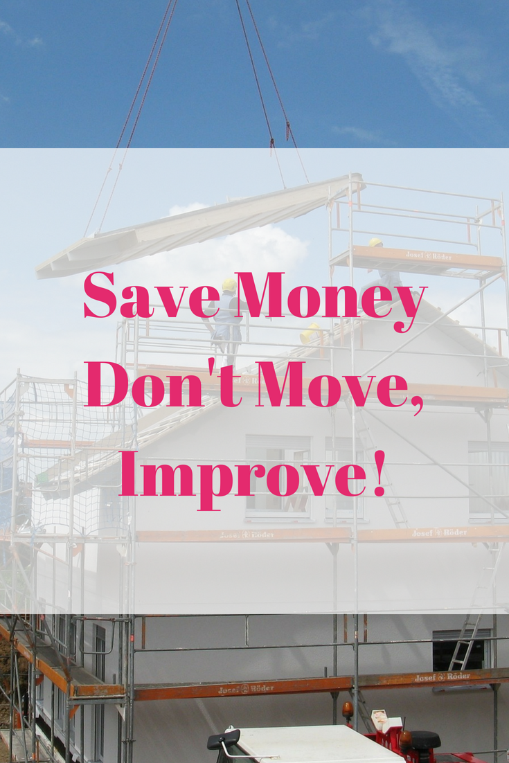Save Money - Don't Move, Improve!