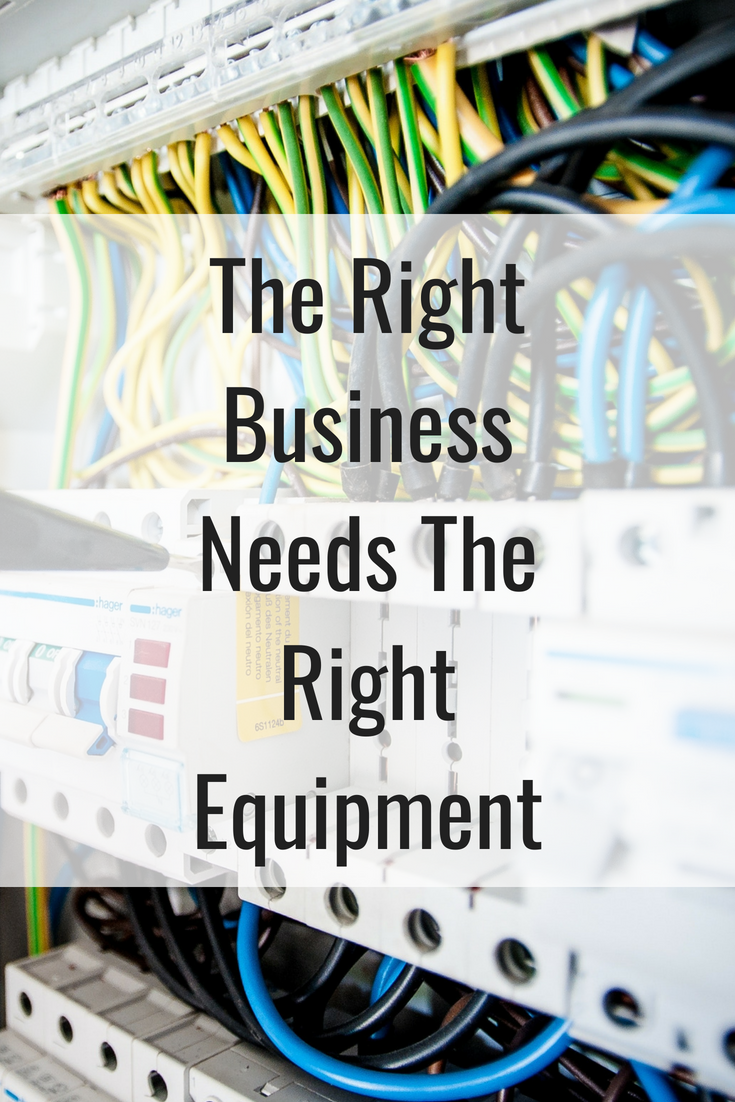 The Right Business Needs The Right Equipment