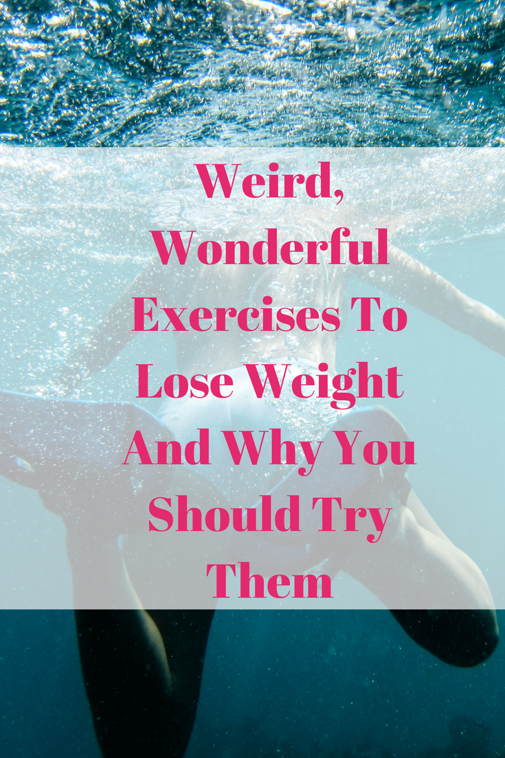Weird, Wonderful Exercises To Lose Weight And Why You Should Try Them
