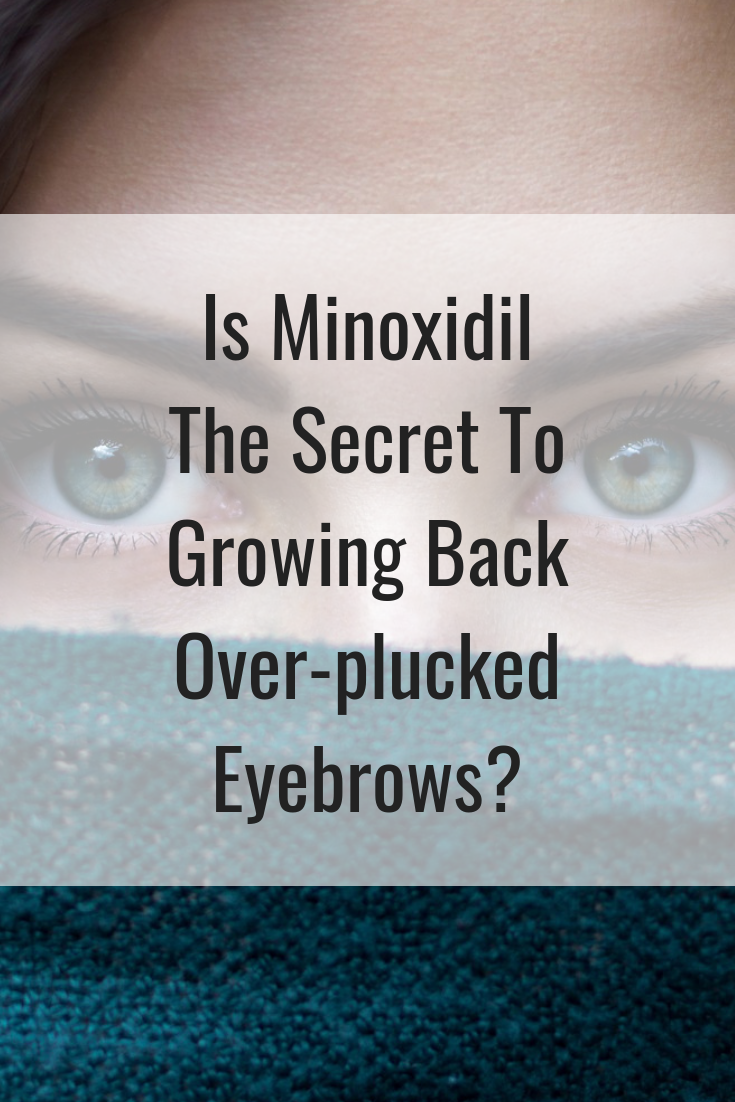 Is Minoxidil The Secret To Growing Back Over-plucked Eyebrows?