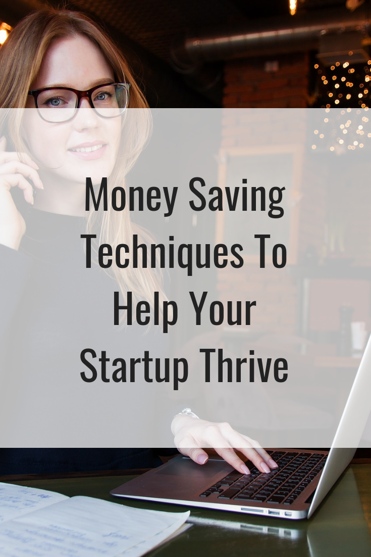 Money Saving Techniques To Help Your Startup Thrive