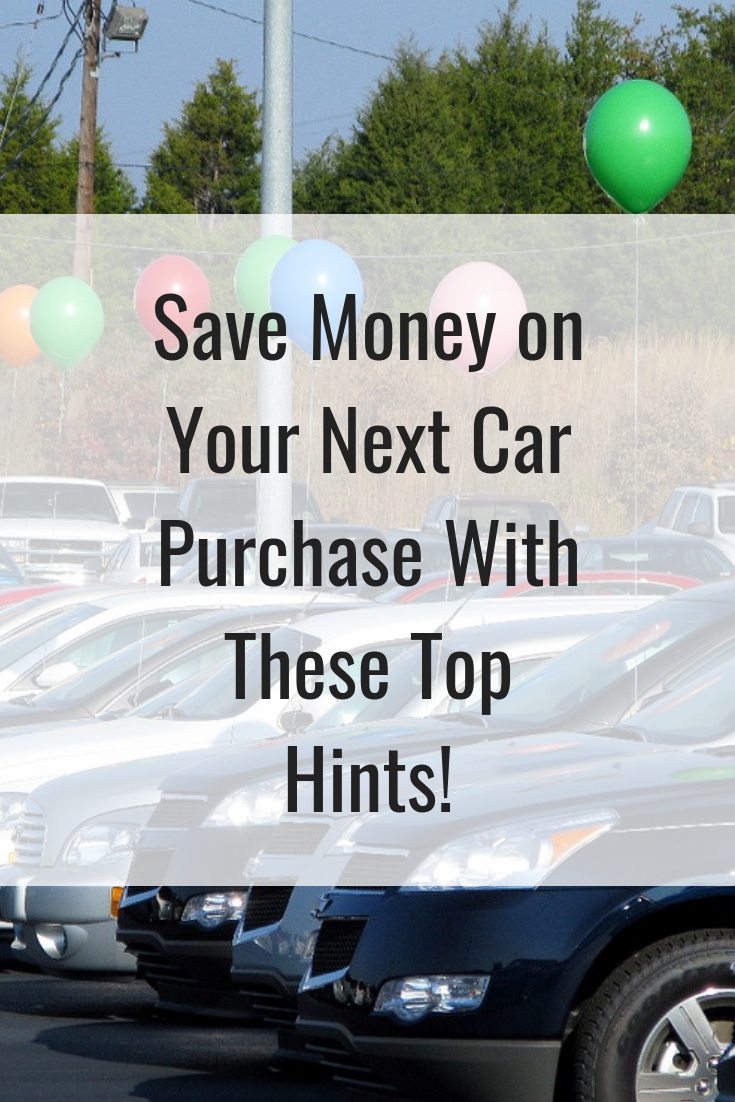 Save Money on Your Next Car Purchase With These Top Hints!