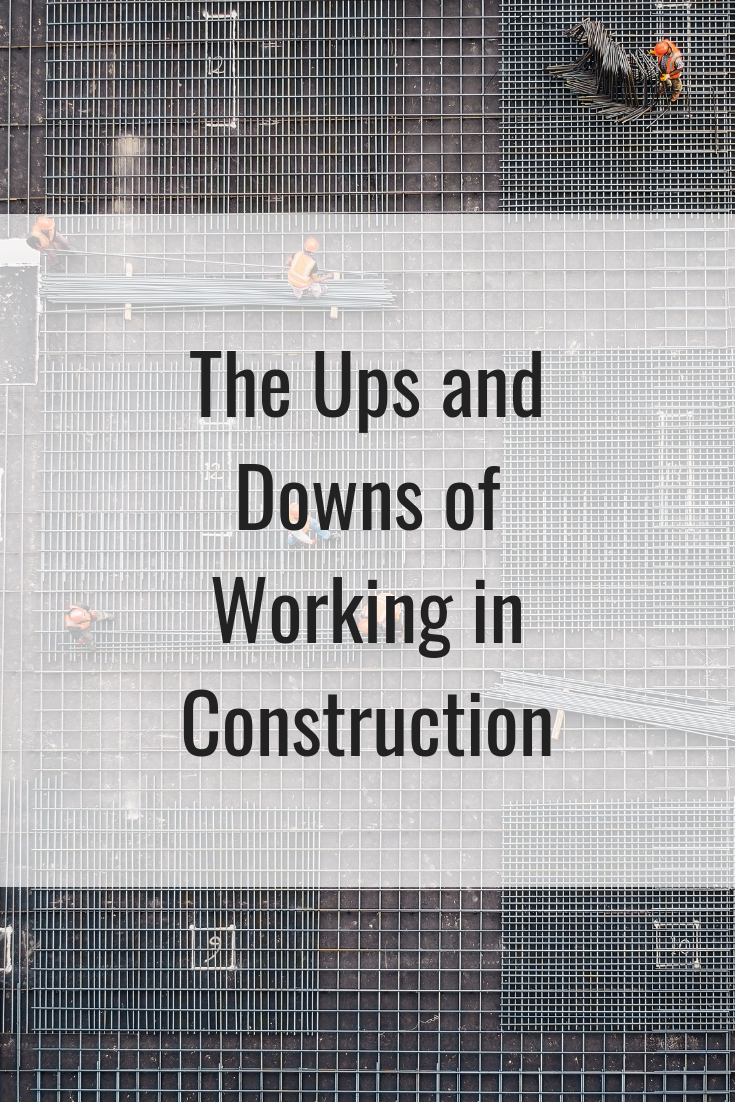The Ups and Downs of Working in Construction