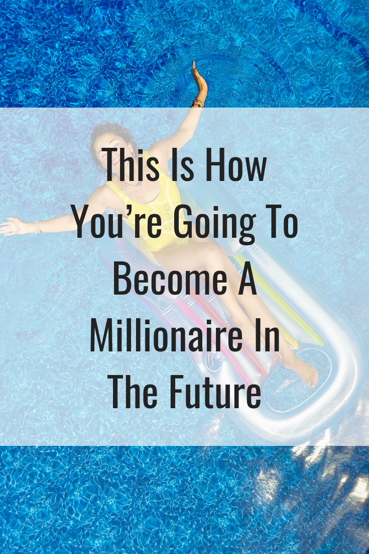 This Is How You're Going To Become A Millionaire In The Future