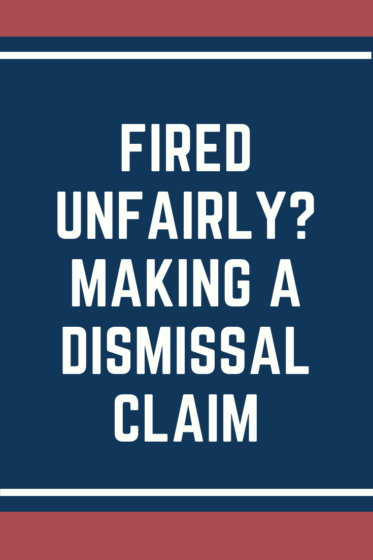 Fired Unfairly? Making A Dismissal Claim
