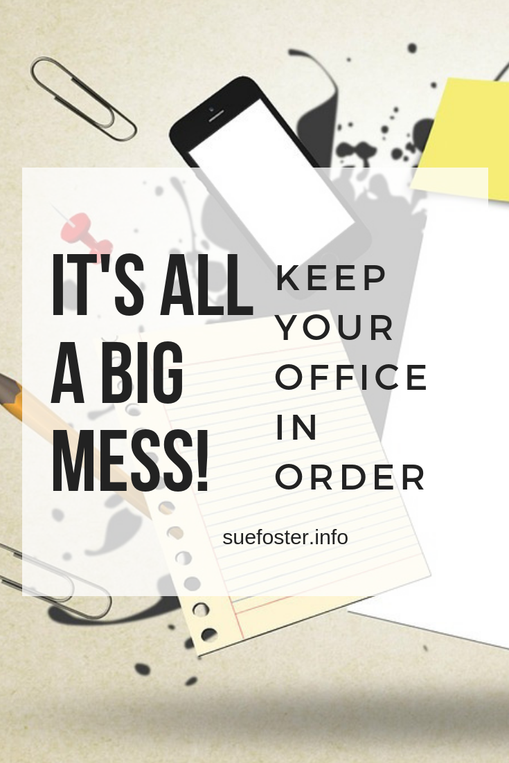 It's All A Big Mess! - Keep Your Office In Order