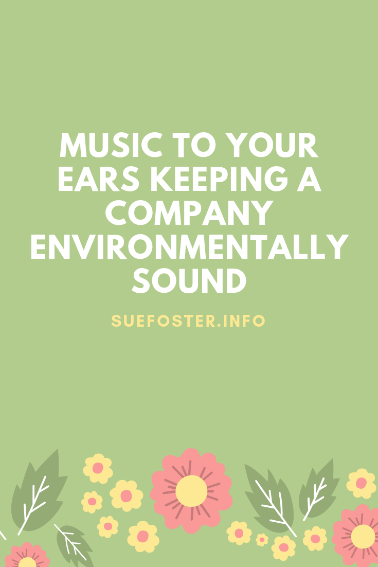 Music To Your Ears - Keeping A Company Environmentally Sound