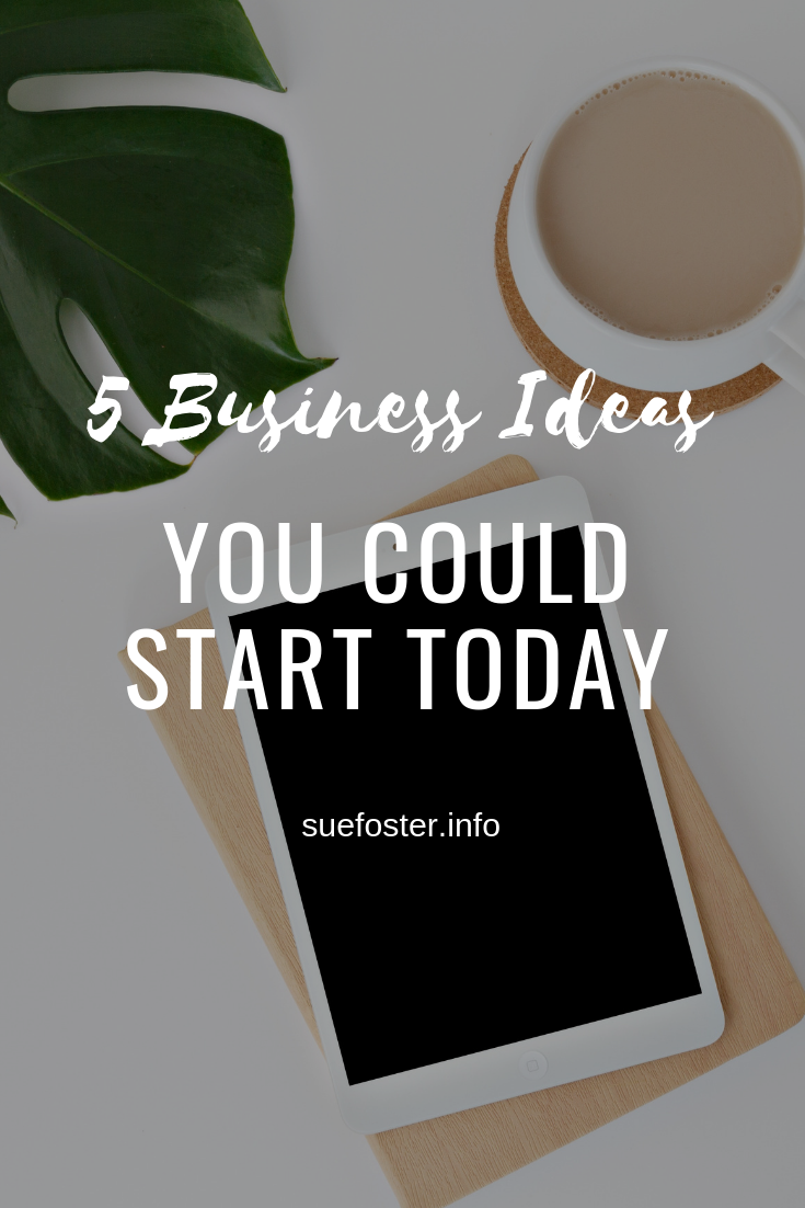 5 Business Ideas You Could Start Today