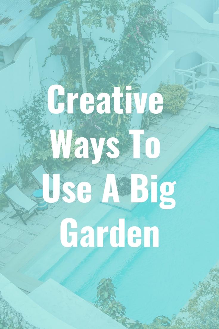 Creative Ways To Use A Big Garden