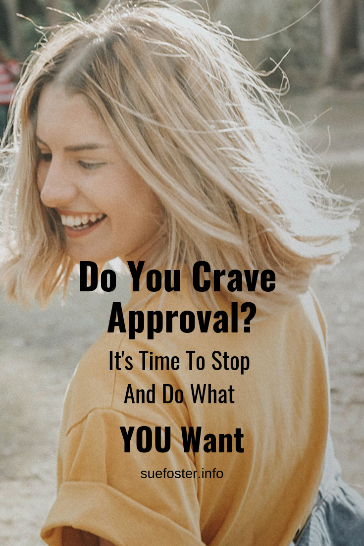 Do You Crave Approval? It's Time To Stop And Do What You Want