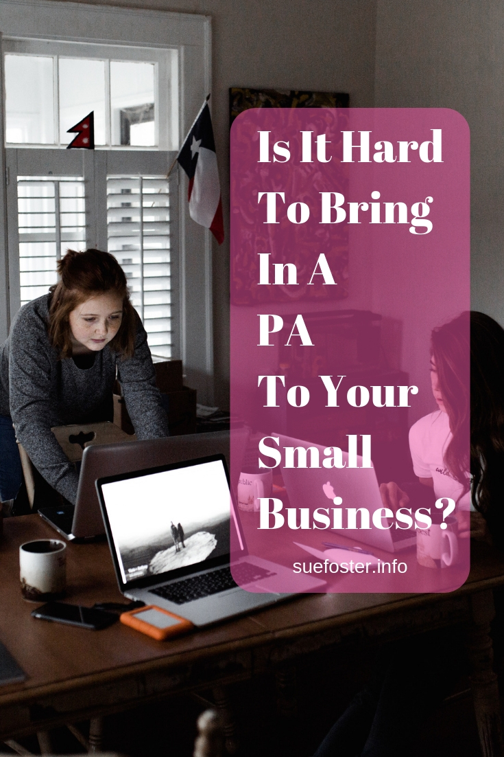 Is It Hard To Bring In A PA To Your Small Business?