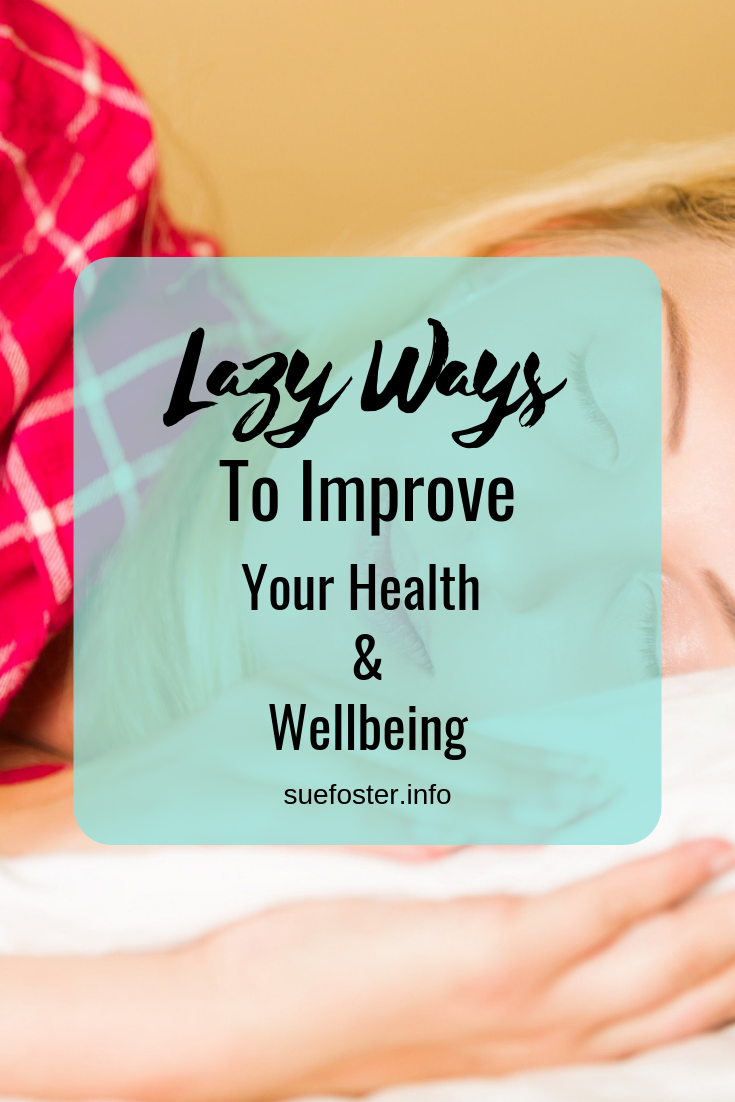 Lazy Ways To Improve Your Health And Wellbeing