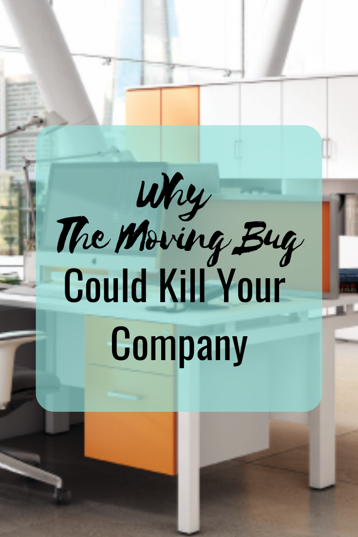 Why The Moving Bug Could Kill Your Company