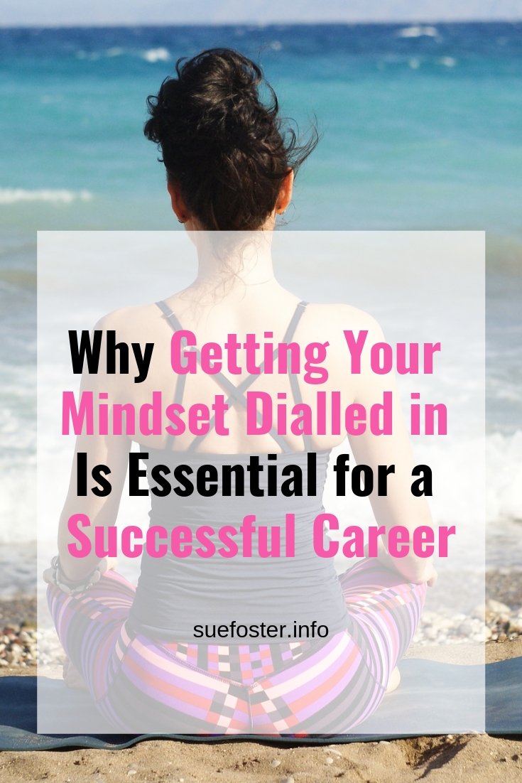 Why Getting Your Mindset Dialled in Is Essential for a Successful Career