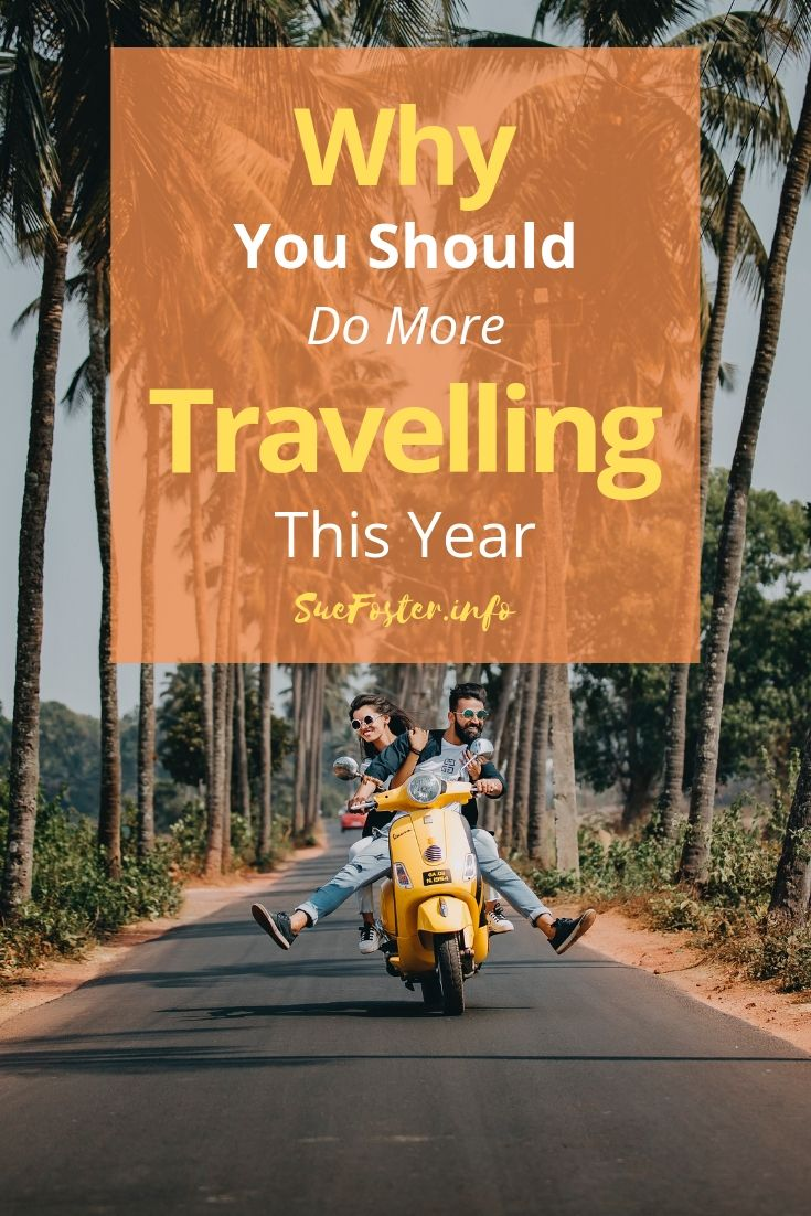 Why You Should Do More Travelling This Year