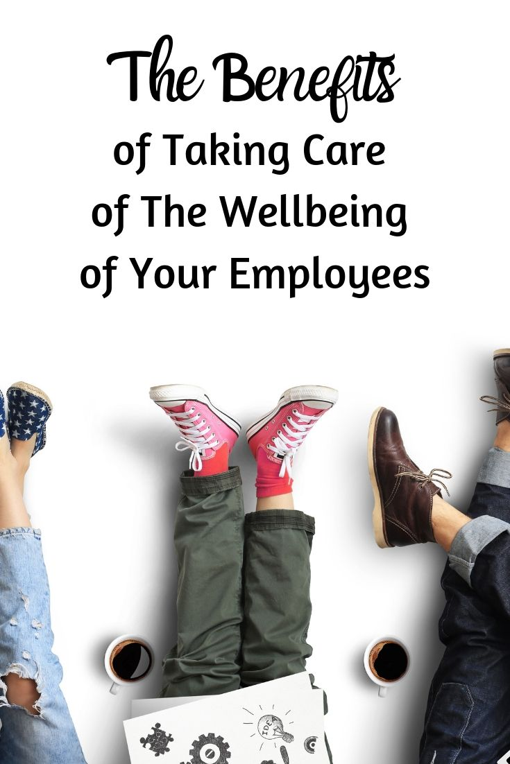 The Benefits of Taking Care of The Wellbeing of Your Employees