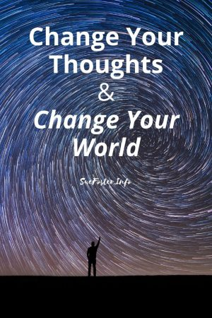 Change your thoughts & change your world. Take action in small steps an you will achieve what you want.