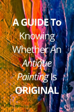 A Guide To Knowing Whether An Antique Painting Is Original