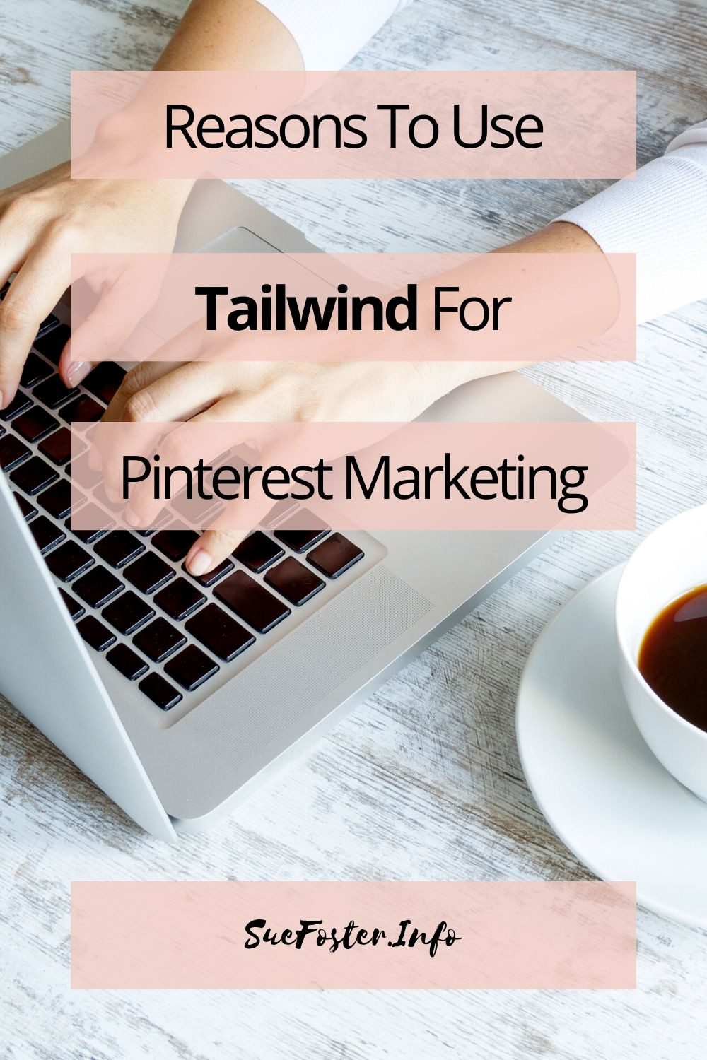 Reasons to use Tailwind for Pinterest marketing.