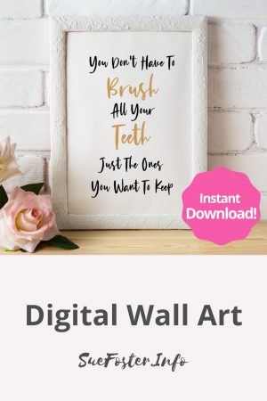 You don't have to brush all your teeth just the ones you want to keep digital wall art