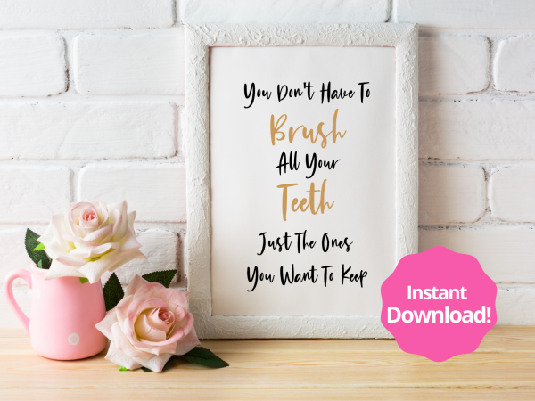 You don't have to brush all your teeth, just the ones you want to keep, printable wall art.