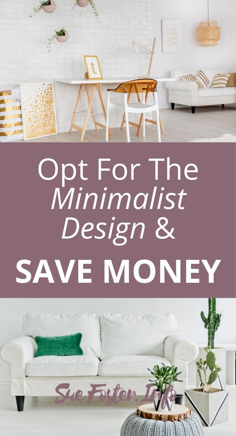 Opt for the minimalist design and save money.