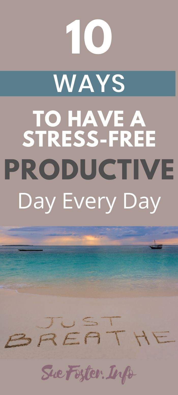 10 Ways To Have A Stress-free, Productive Day Every Day