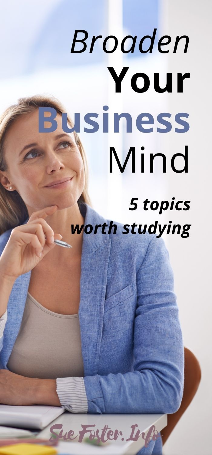 Broaden Your Business Mind, Five Topics Worth Studying For Entrepreneurs