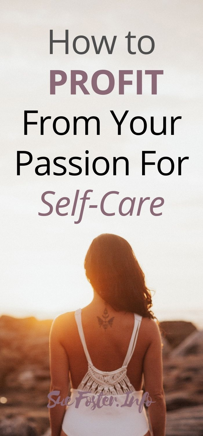 How to Profit From Your Passion For Self-Care