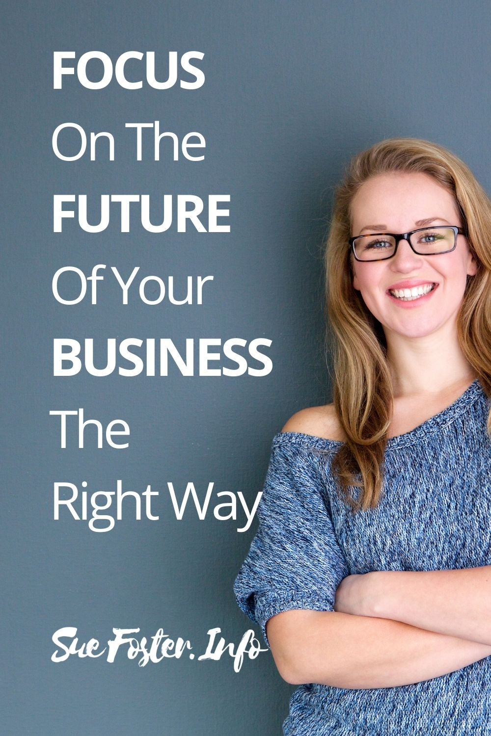 Focus on The Future of Your Business The Right Way