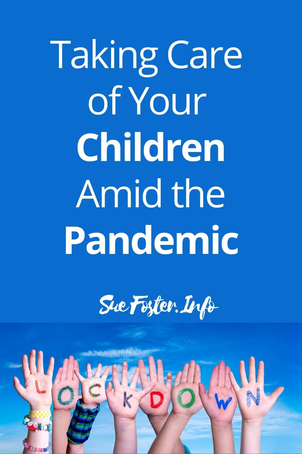 Taking Care of Your Children Amid the Pandemic. It may be an unprecedented time, but you can make it a little better for your children.